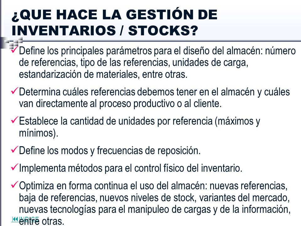 INDICE ¿QUE HACE LA GESTIÓN DE INVENTARIOS / STOCKS? Define los principales parámetros para el diseño del almacén: número de referencias, tipo de las
