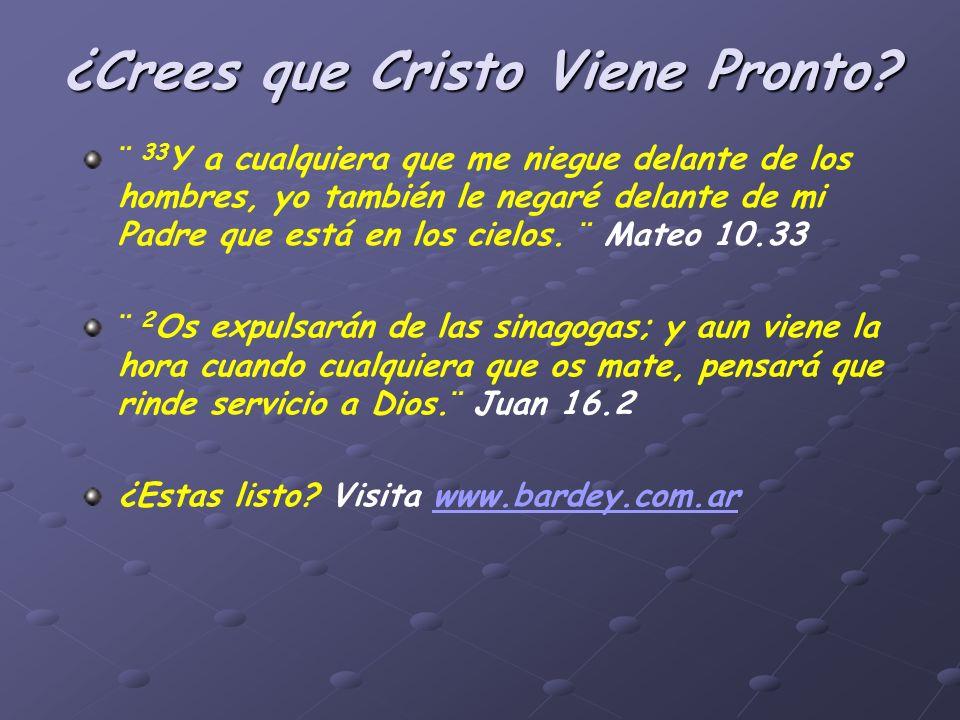 ¿Crees que Cristo Viene Pronto? ¨ 33 Y a cualquiera que me niegue delante de los hombres, yo también le negaré delante de mi Padre que está en los cie