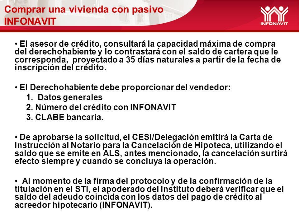 El asesor de crédito, consultará la capacidad máxima de compra del derechohabiente y lo contrastará con el saldo de cartera que le corresponda, proyectado a 35 días naturales a partir de la fecha de inscripción del crédito.