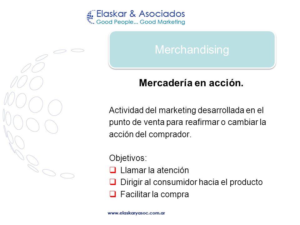 Mercadería en acción. Actividad del marketing desarrollada en el punto de venta para reafirmar o cambiar la acción del comprador. Objetivos: Llamar la