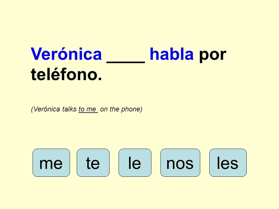 lenosmeleste Verónica ____ habla por teléfono. (Verónica talks to me on the phone)