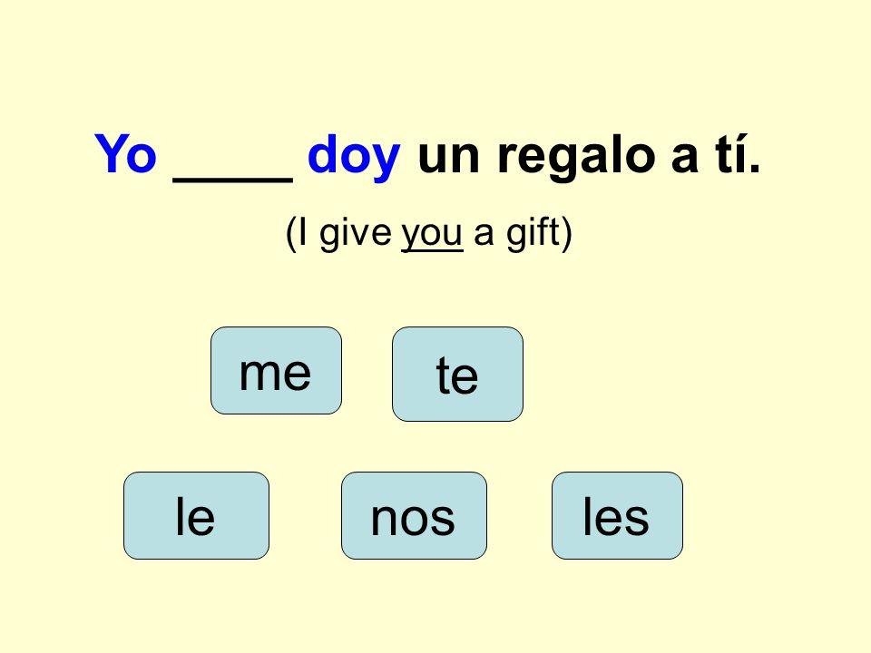 Nosotros _____ damos un libro a los profesores. (We give them a gift) lenos me les te