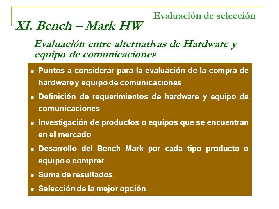 XI. Bench – Mark HW Evaluación entre alternativas de Hardware y equipo de comunicaciones Evaluación de selección Puntos a considerar para la evaluació