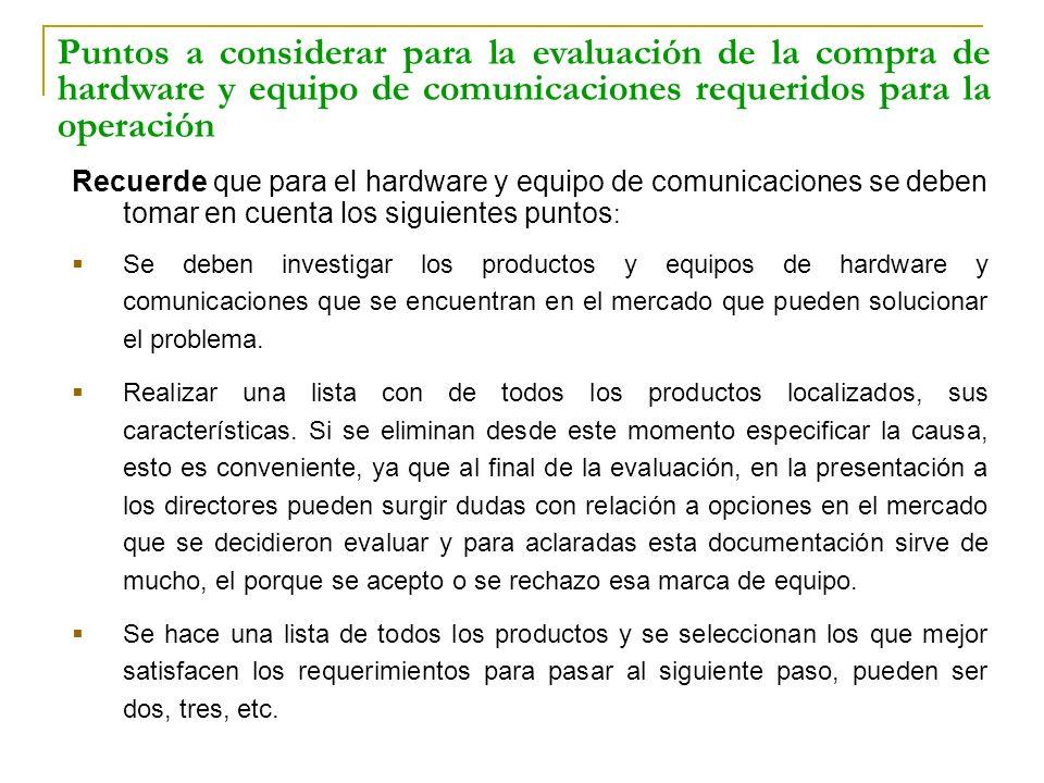 Recuerde que para el hardware y equipo de comunicaciones se deben tomar en cuenta los siguientes puntos : Se deben investigar los productos y equipos