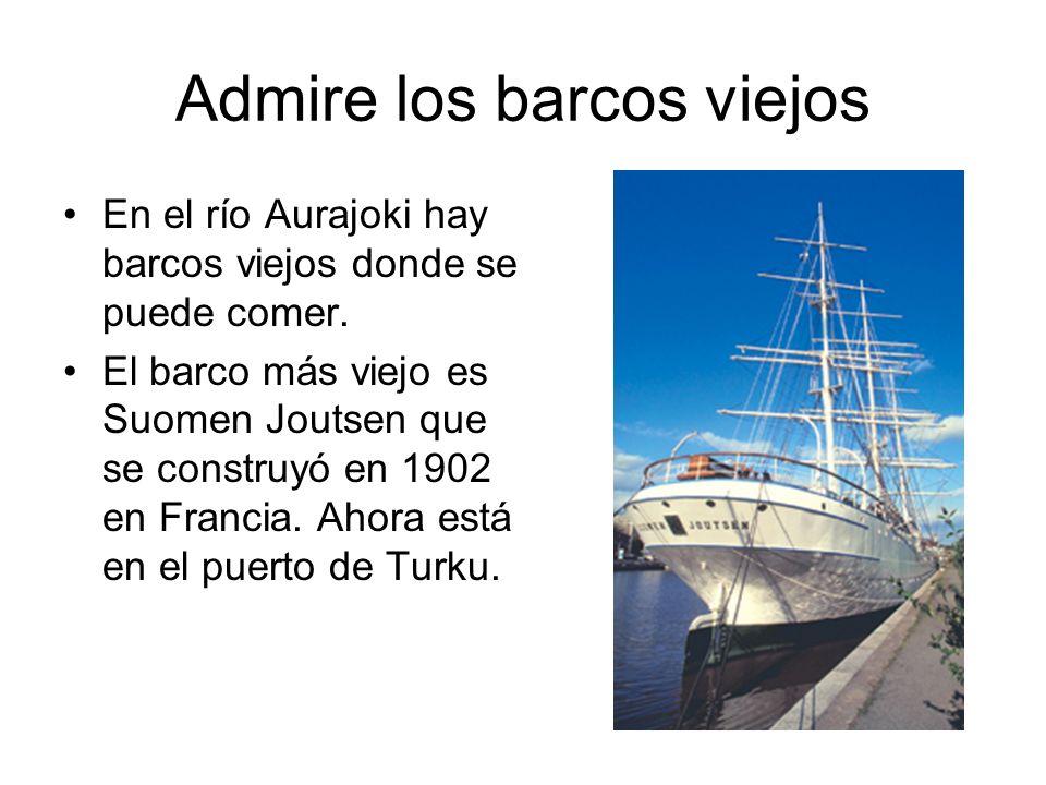 Admire los barcos viejos En el río Aurajoki hay barcos viejos donde se puede comer. El barco más viejo es Suomen Joutsen que se construyó en 1902 en F