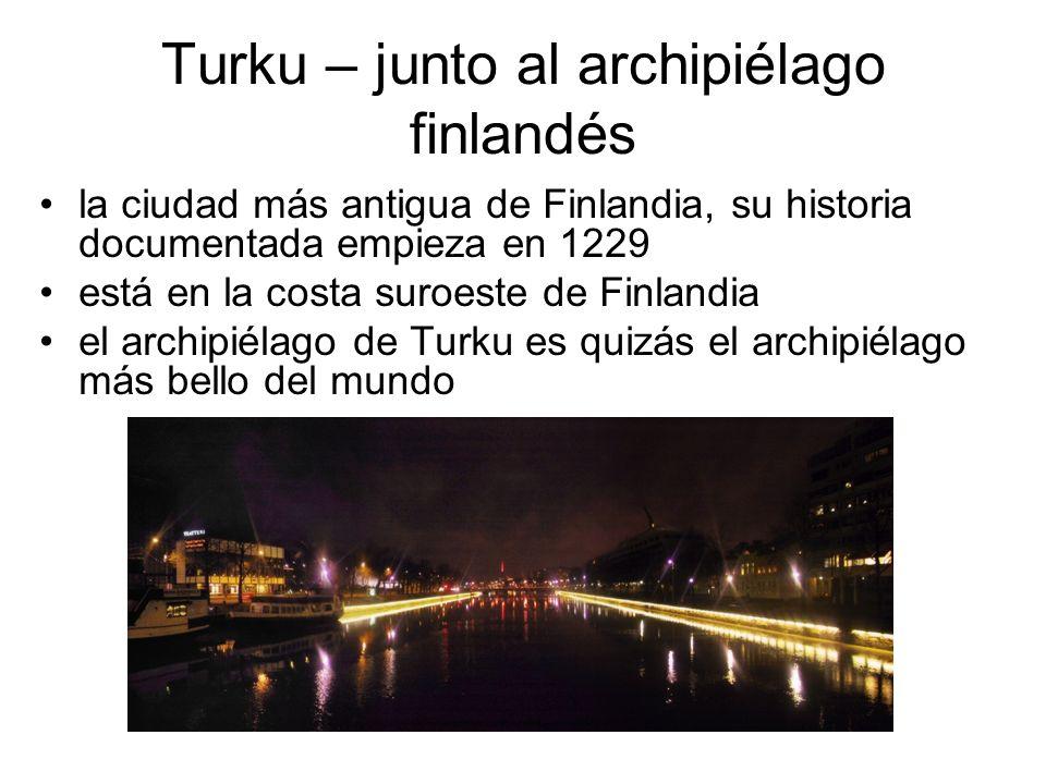 Turku – junto al archipiélago finlandés la ciudad más antigua de Finlandia, su historia documentada empieza en 1229 está en la costa suroeste de Finla