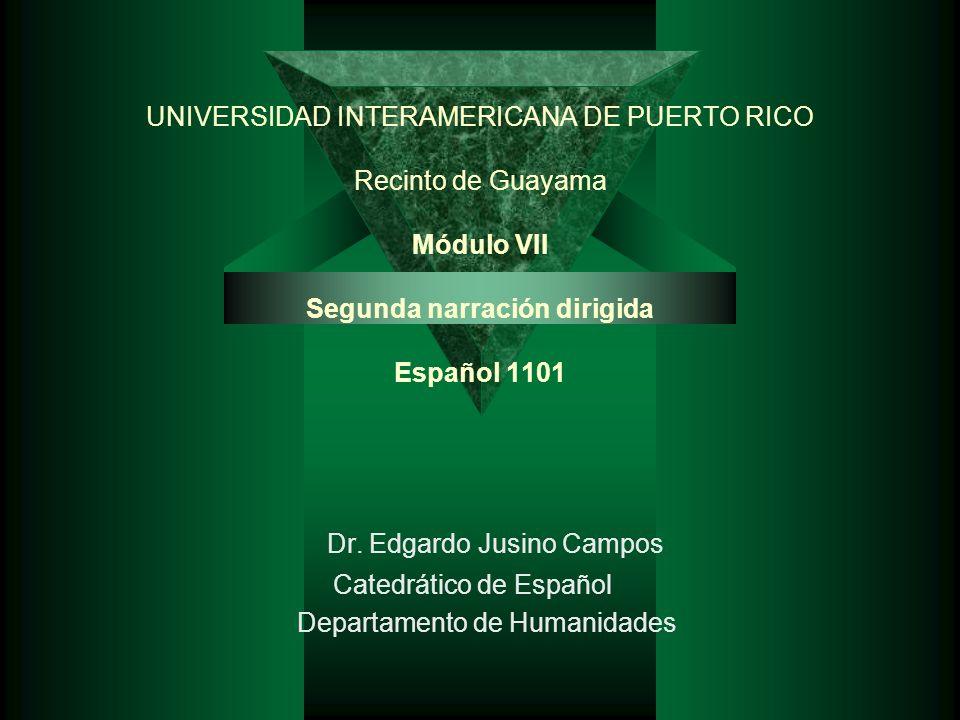 UNIVERSIDAD INTERAMERICANA DE PUERTO RICO Recinto de Guayama Módulo VII Segunda narración dirigida Español 1101 Dr.