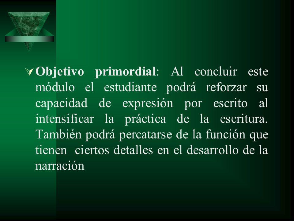 Objetivo primordial: Al concluir este módulo el estudiante podrá reforzar su capacidad de expresión por escrito al intensificar la práctica de la escritura.