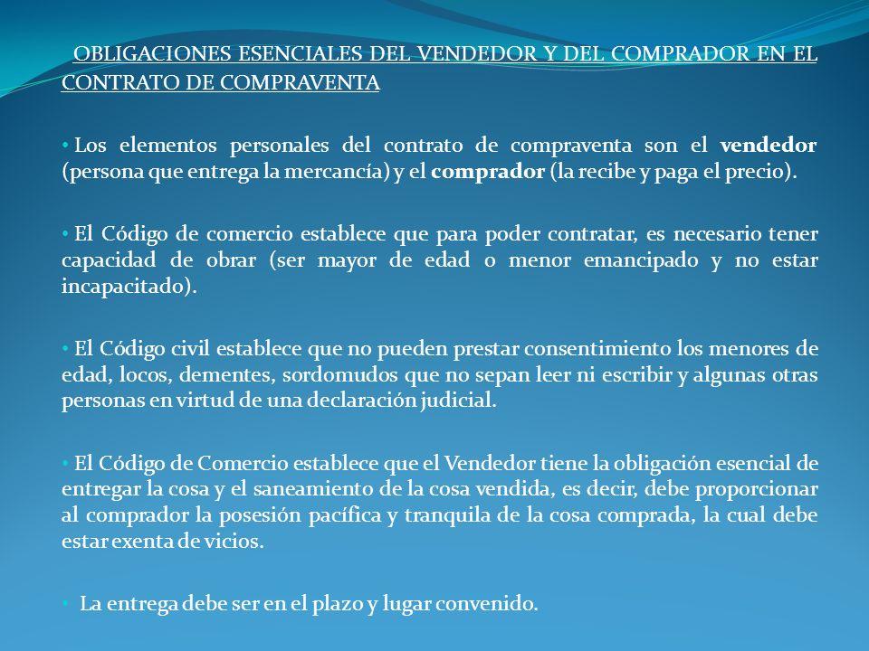 OBLIGACIONES ESENCIALES DEL VENDEDOR Y DEL COMPRADOR EN EL CONTRATO DE COMPRAVENTA Los elementos personales del contrato de compraventa son el vendedo