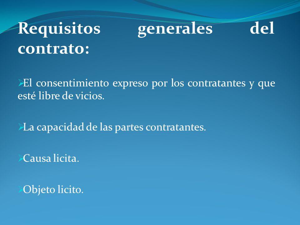 Requisitos generales del contrato: El consentimiento expreso por los contratantes y que esté libre de vicios. La capacidad de las partes contratantes.