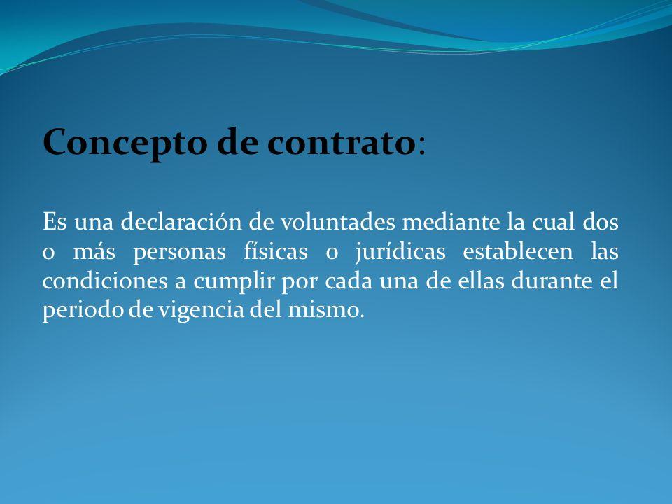 Concepto de contrato: Es una declaración de voluntades mediante la cual dos o más personas físicas o jurídicas establecen las condiciones a cumplir po