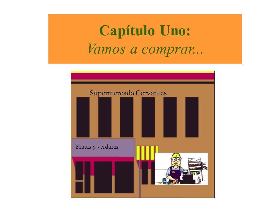 Frutas y verduras Supermercado Cervantes Capítulo Uno: Vamos a comprar...