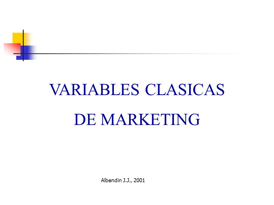 VARIABLES CLASICAS DE MARKETING Albendin J.J., 2001