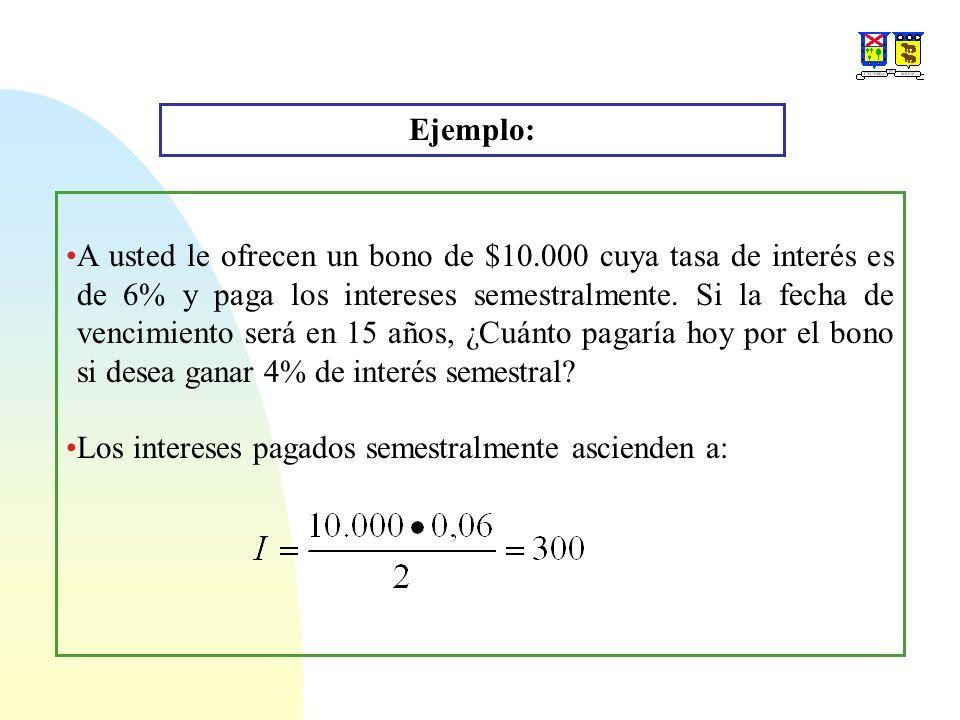 Ejemplo: A usted le ofrecen un bono de $10.000 cuya tasa de interés es de 6% y paga los intereses semestralmente.
