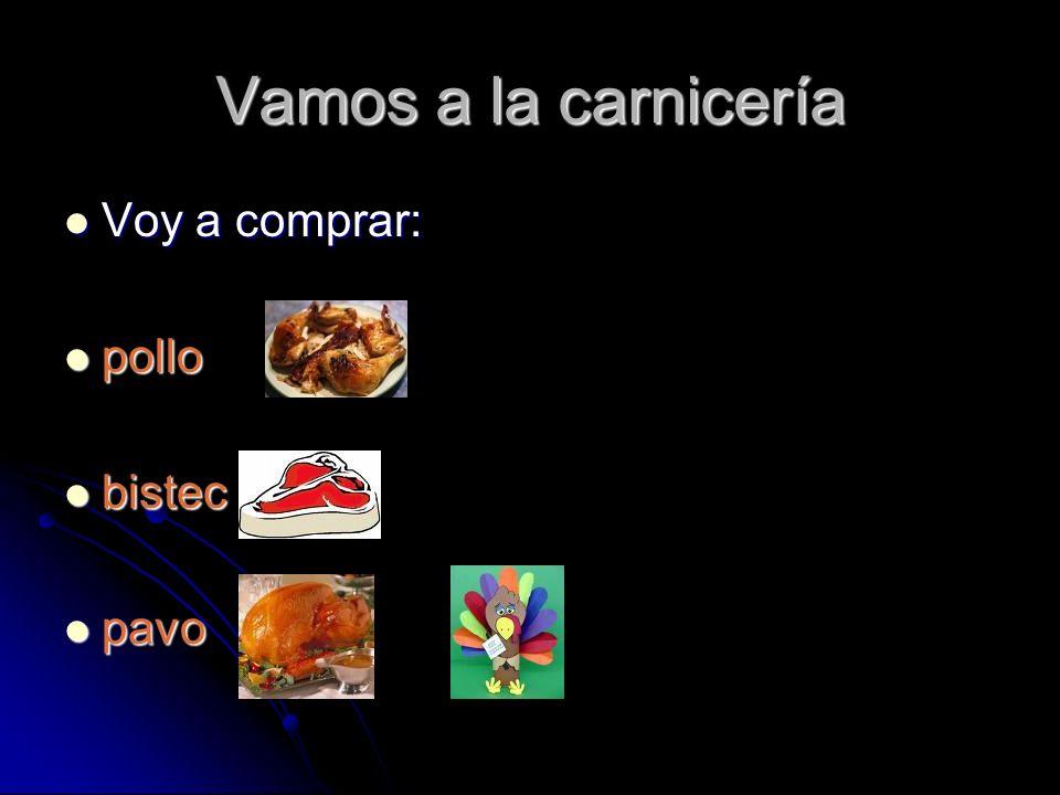 Vamos a la carnicería Voy a comprar: Voy a comprar: pollo pollo bistec bistec pavo pavo