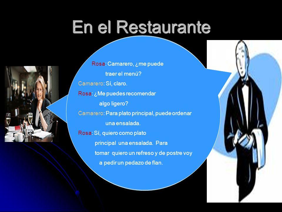 En el Restaurante Rosa: Camarero, ¿me puede traer el menú.