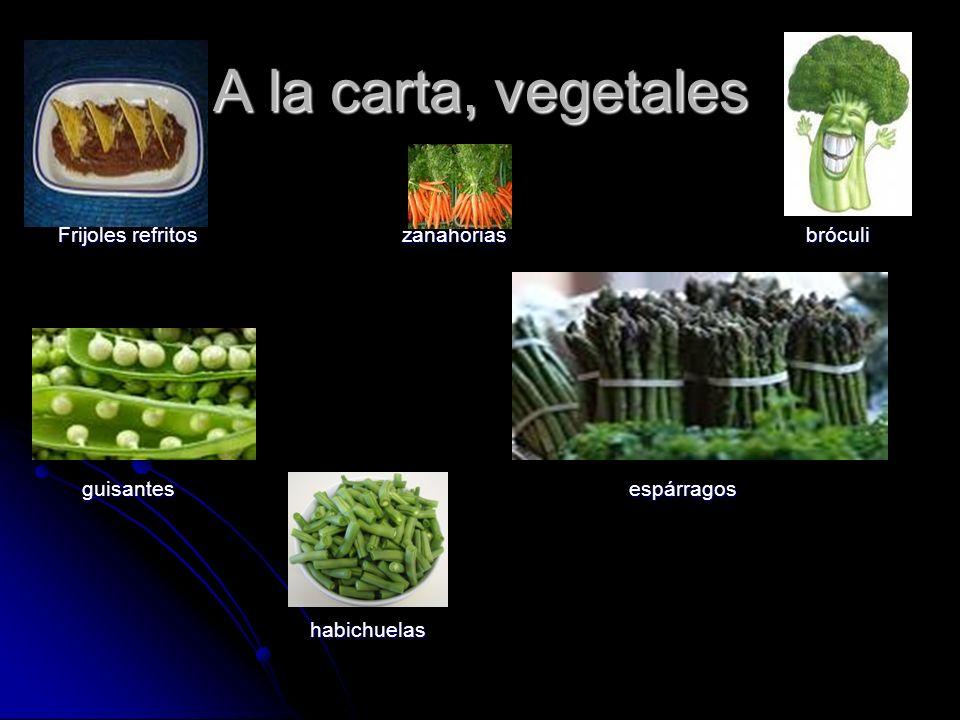 A la carta, vegetales Frijoles refritos zanahorias bróculi guisantes espárragos guisantes espárragos habichuelas habichuelas