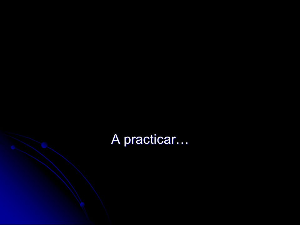 A practicar…