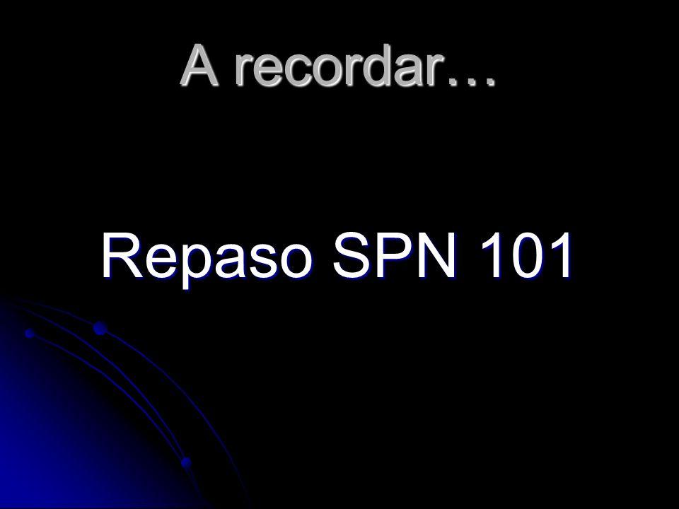 A recordar… Repaso SPN 101