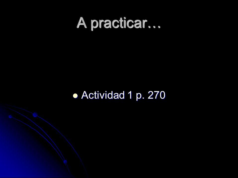 A practicar… Actividad 1 p. 270 Actividad 1 p. 270