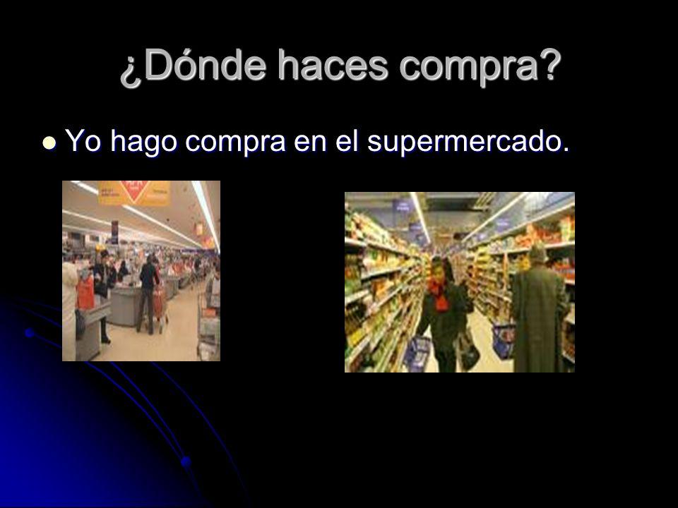 ¿Dónde haces compra Yo hago compra en el supermercado. Yo hago compra en el supermercado.