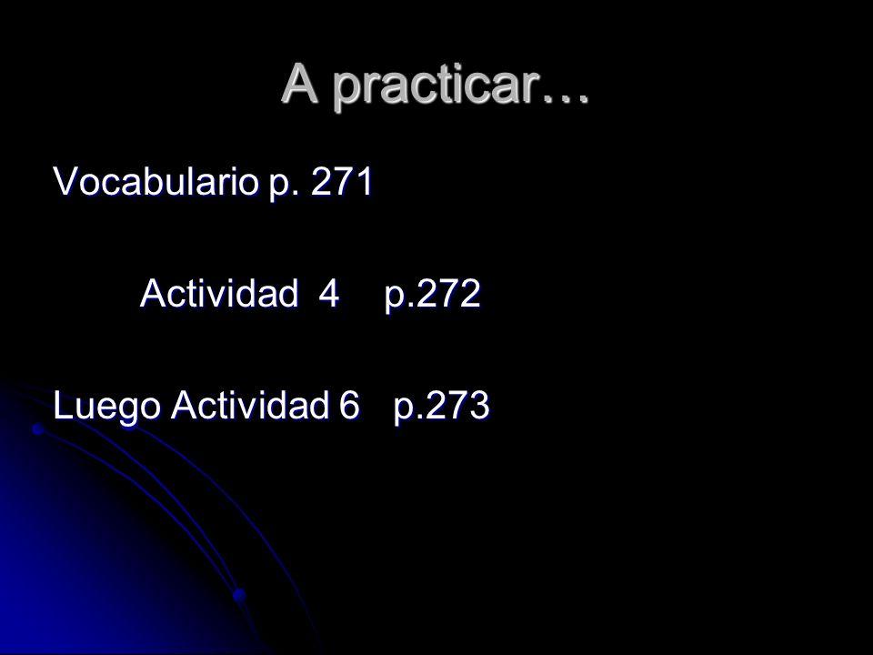 Vocabulario p. 271 Actividad 4 p.272 Luego Actividad 6 p.273