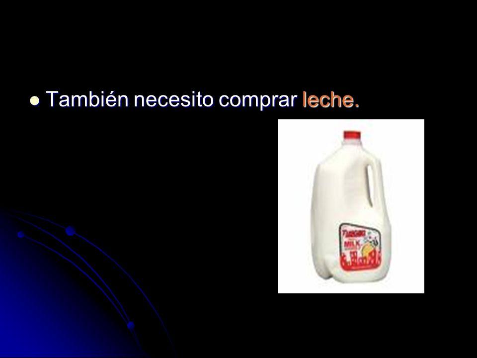 También necesito comprar leche. También necesito comprar leche.