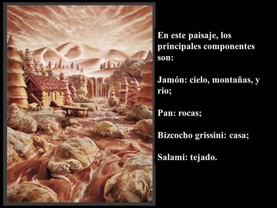 En este paisaje, los principales componentes son: Jamón: cielo, montañas, y rio; Pan: rocas; Bizcocho grissini: casa; Salami: tejado.