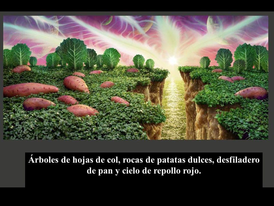 Árboles de hojas de col, rocas de patatas dulces, desfiladero de pan y cielo de repollo rojo.
