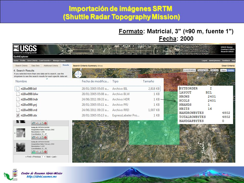 Importación de imágenes SRTM (Shuttle Radar Topography Mission) Formato: Matricial, 3