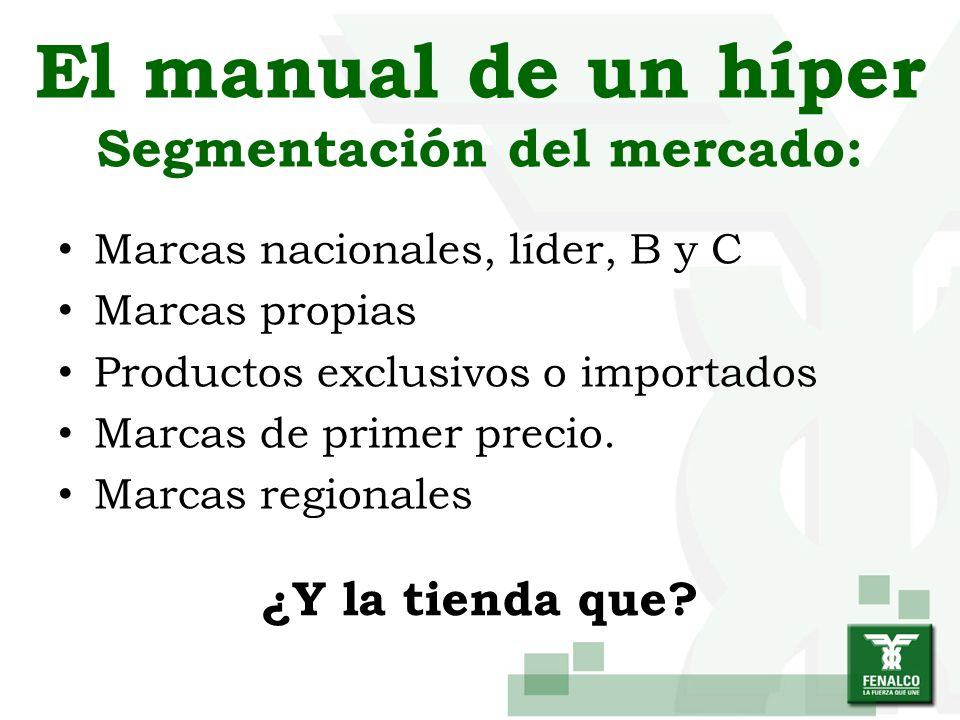 El manual de un híper Segmentación del mercado: Marcas nacionales, líder, B y C Marcas propias Productos exclusivos o importados Marcas de primer prec