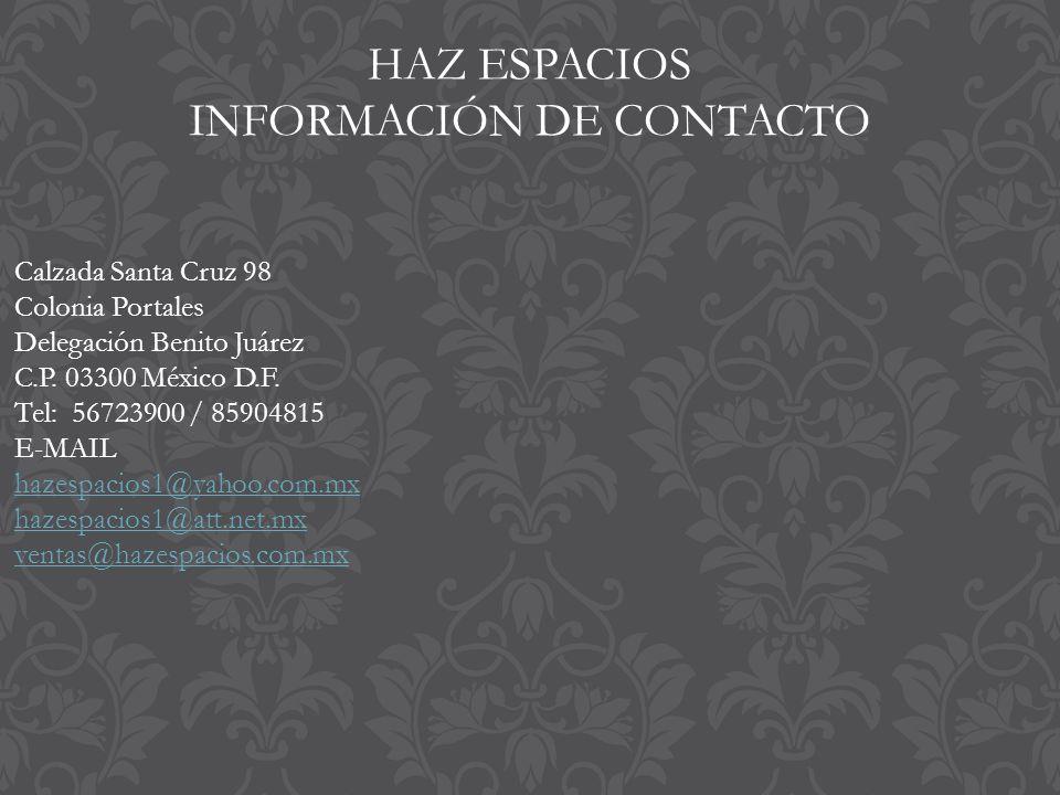 HAZ ESPACIOS INFORMACIÓN DE CONTACTO Calzada Santa Cruz 98 Colonia Portales Delegación Benito Juárez C.P.
