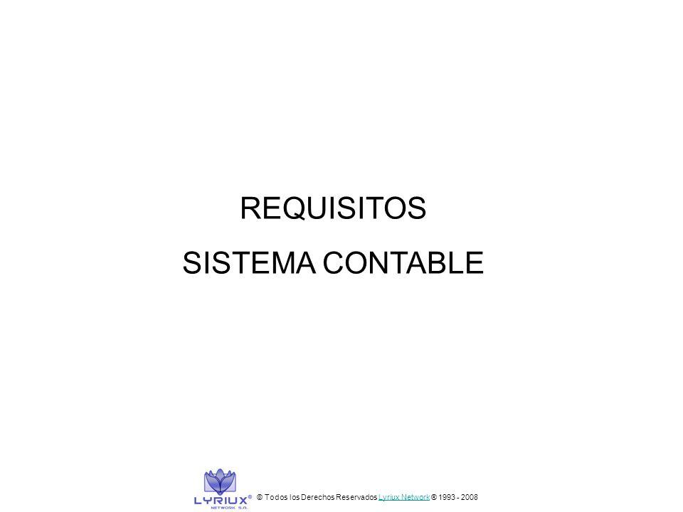 REQUISITOS SISTEMA CONTABLE © Todos los Derechos Reservados Lyriux Network ® 1993 - 2008Lyriux Network
