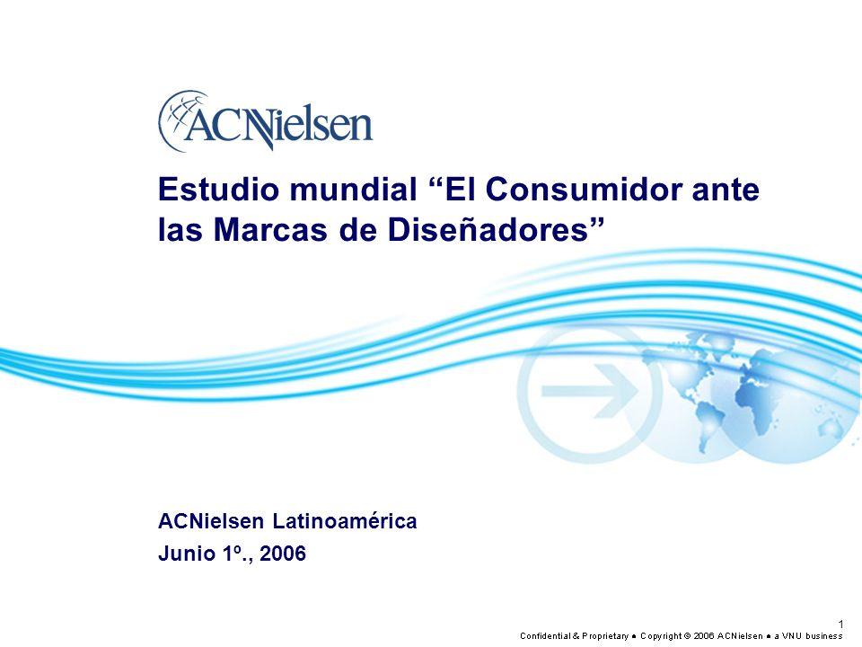 1 Estudio mundial El Consumidor ante las Marcas de Diseñadores ACNielsen Latinoamérica Junio 1º., 2006