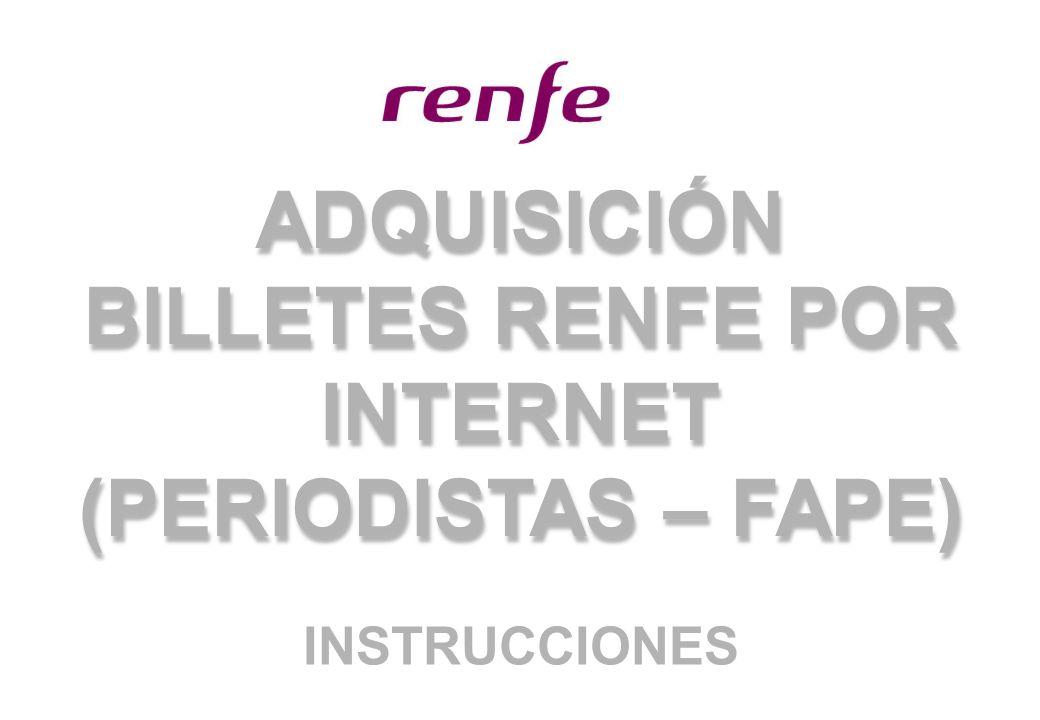 ADQUISICIÓN BILLETES RENFE POR INTERNET (PERIODISTAS – FAPE) INSTRUCCIONES
