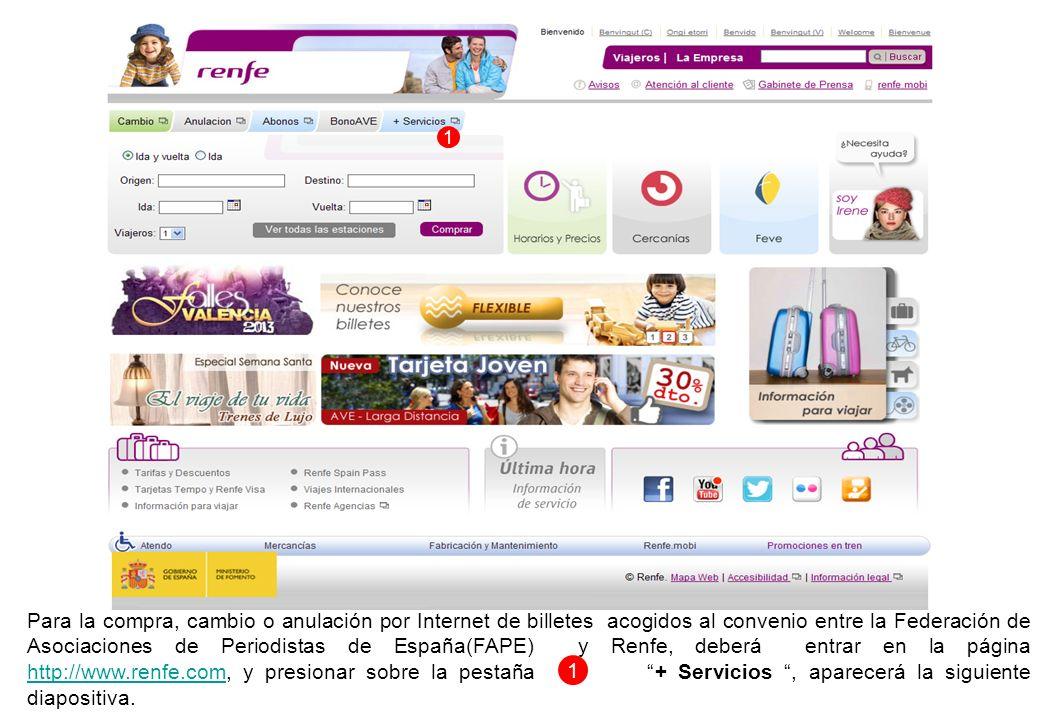 Para la compra, cambio o anulación por Internet de billetes acogidos al convenio entre la Federación de Asociaciones de Periodistas de España(FAPE) y Renfe, deberá entrar en la página http://www.renfe.com, y presionar sobre la pestaña + Servicios, aparecerá la siguiente diapositiva.