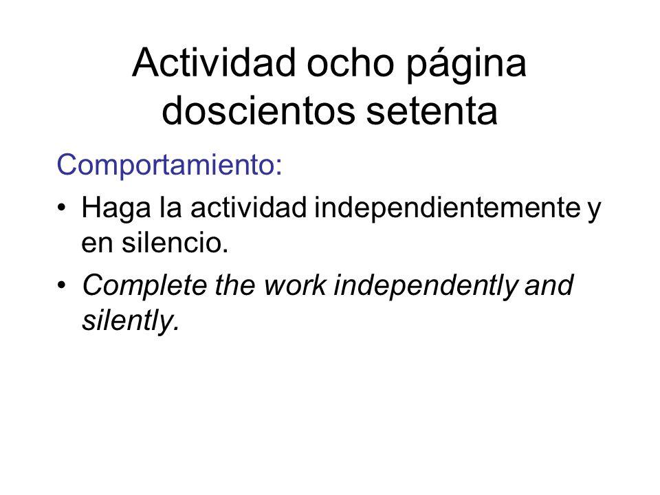 Actividad ocho página doscientos setenta Comportamiento: Haga la actividad independientemente y en silencio. Complete the work independently and silen