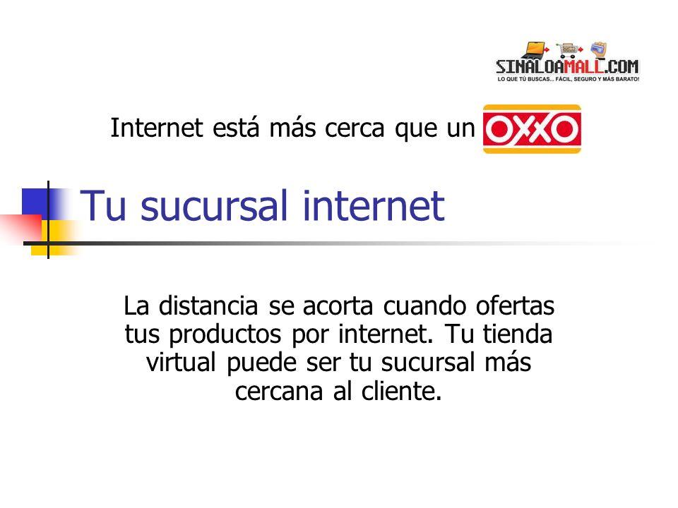 Tu sucursal internet La distancia se acorta cuando ofertas tus productos por internet.