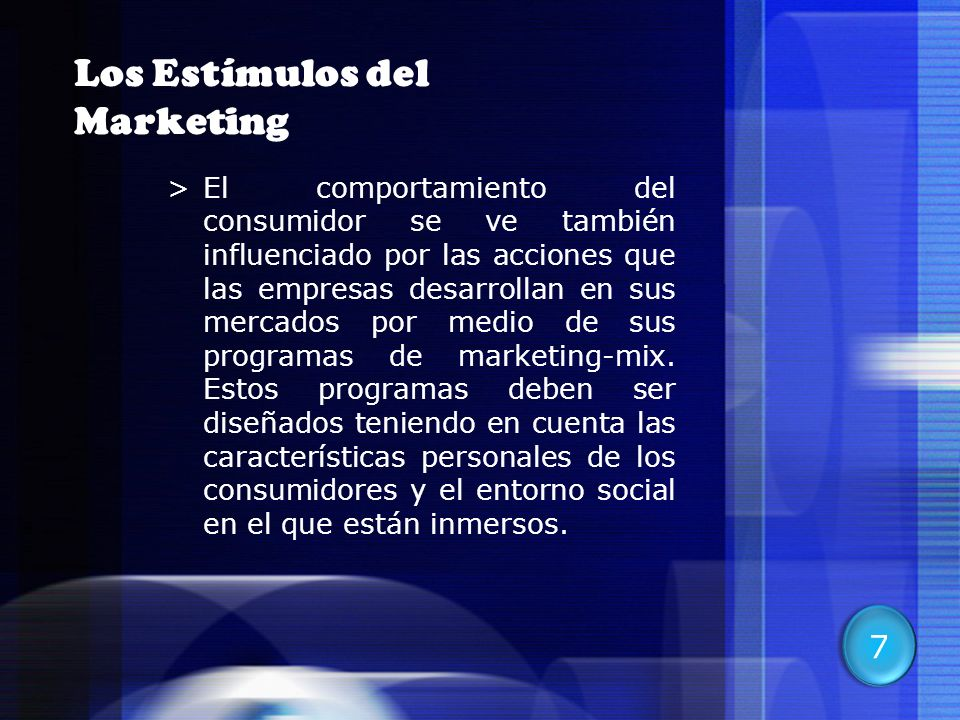 12 Los Estímulos del Marketing >El comportamiento del consumidor se ve también influenciado por las acciones que las empresas desarrollan en sus merca