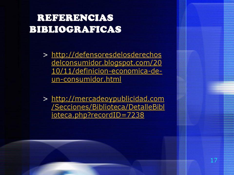 17 REFERENCIAS BIBLIOGRAFICAS >http://defensoresdelosderechos delconsumidor.blogspot.com/20 10/11/definicion-economica-de- un-consumidor.htmlhttp://de