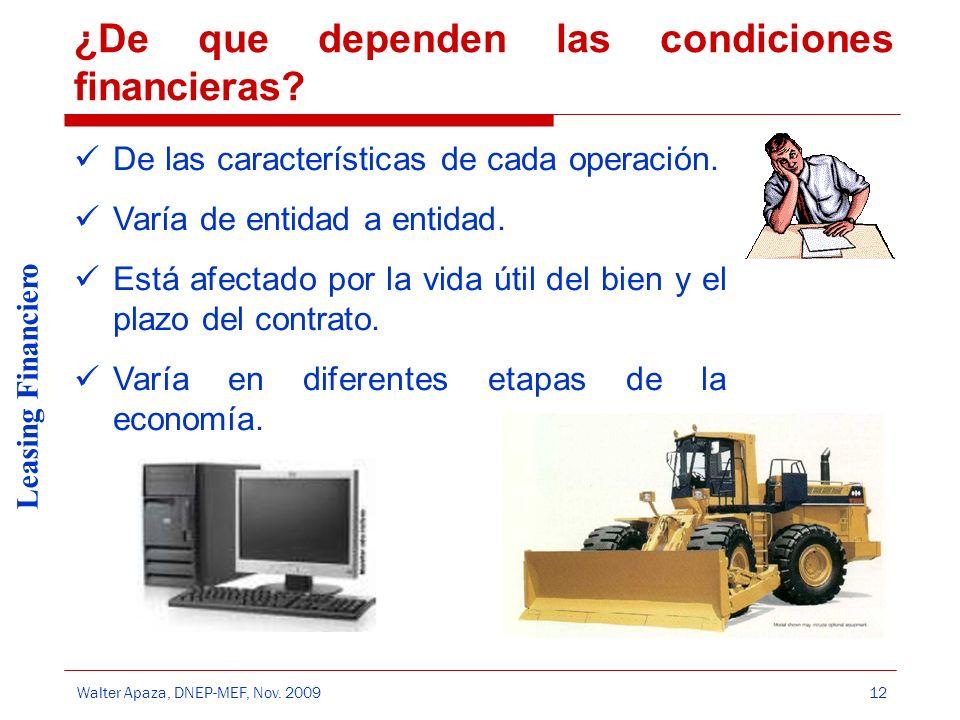 Walter Apaza, DNEP-MEF, Nov. 2009 Leasing Financiero 12 ¿De que dependen las condiciones financieras? De las características de cada operación. Varía