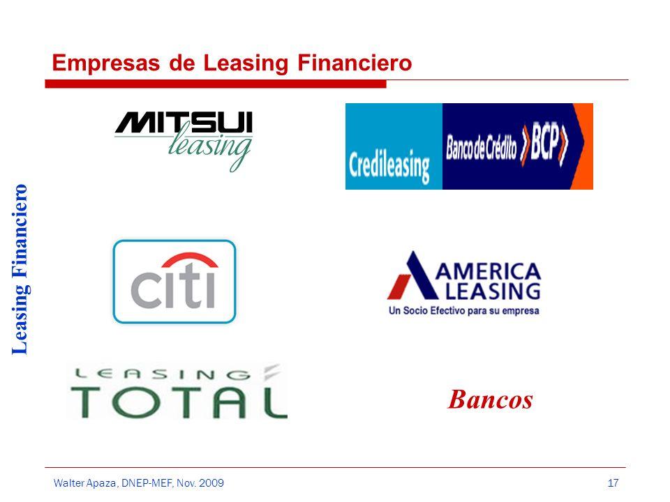 Walter Apaza, DNEP-MEF, Nov. 2009 Leasing Financiero 17 Empresas de Leasing Financiero Bancos