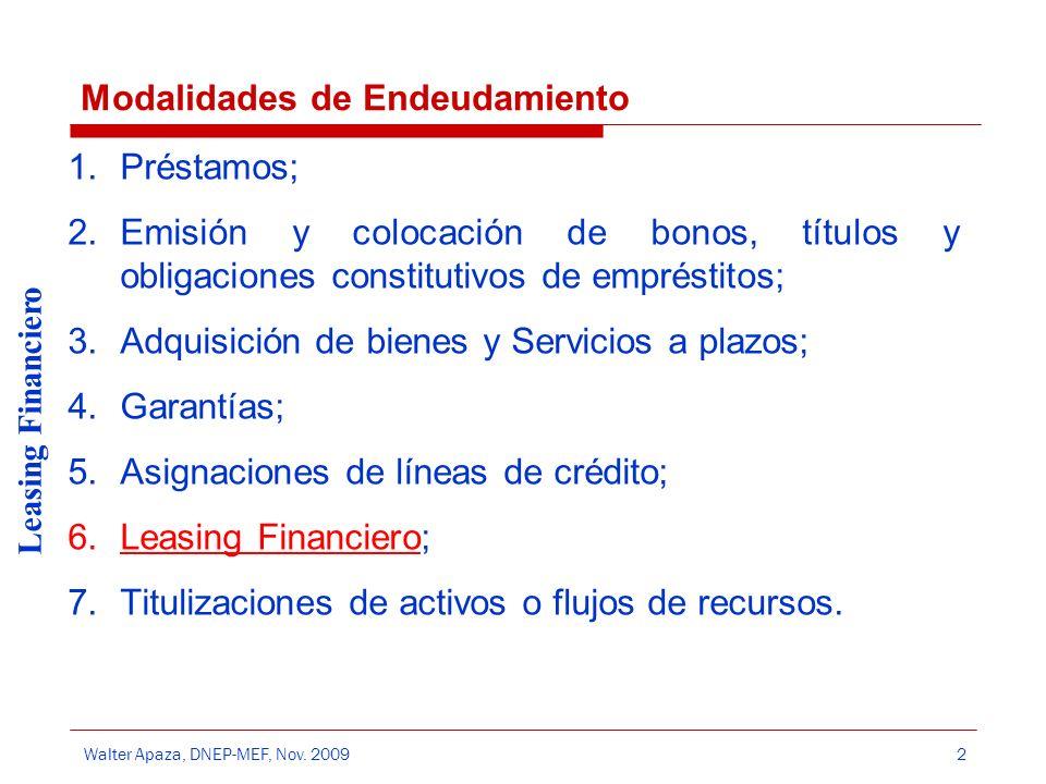 Walter Apaza, DNEP-MEF, Nov. 2009 Leasing Financiero 2 Modalidades de Endeudamiento 1.Préstamos; 2.Emisión y colocación de bonos, títulos y obligacion