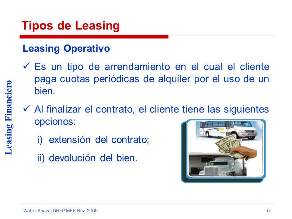 Walter Apaza, DNEP-MEF, Nov. 2009 Leasing Financiero 5 Tipos de Leasing Leasing Operativo Es un tipo de arrendamiento en el cual el cliente paga cuota