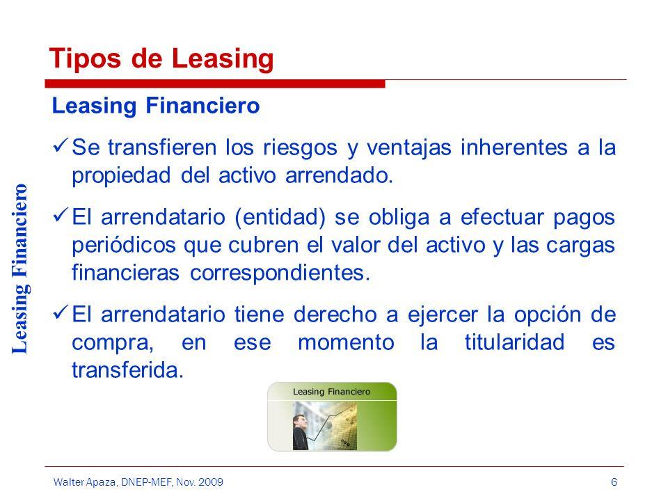 Walter Apaza, DNEP-MEF, Nov. 2009 Leasing Financiero 6 Tipos de Leasing Leasing Financiero Se transfieren los riesgos y ventajas inherentes a la propi