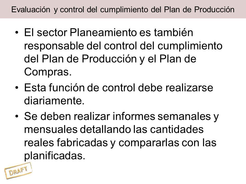 Evaluación y control del cumplimiento del Plan de Producción El sector Planeamiento es también responsable del control del cumplimiento del Plan de Producción y el Plan de Compras.