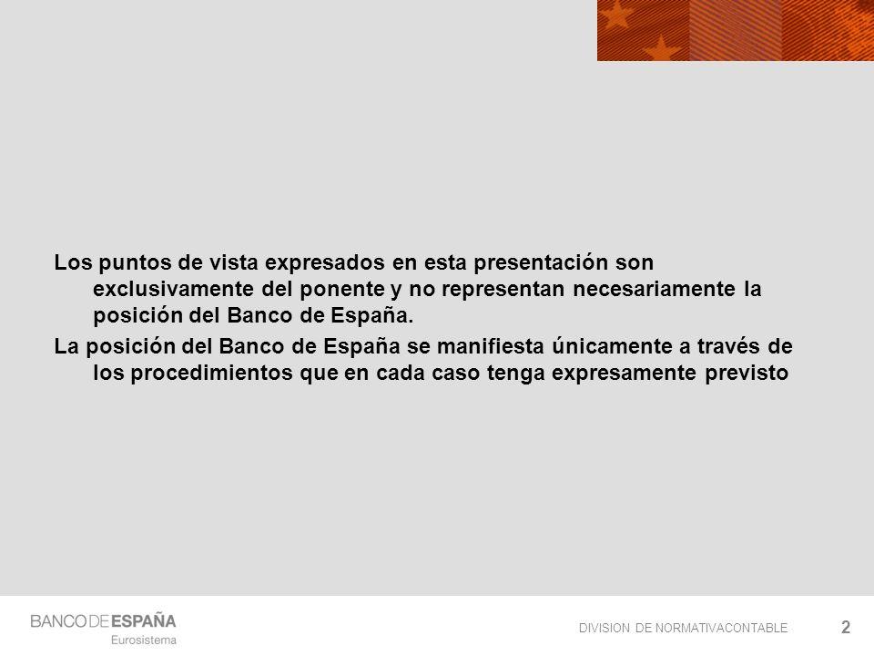 DIVISION DE NORMATIVACONTABLE 2 Los puntos de vista expresados en esta presentación son exclusivamente del ponente y no representan necesariamente la