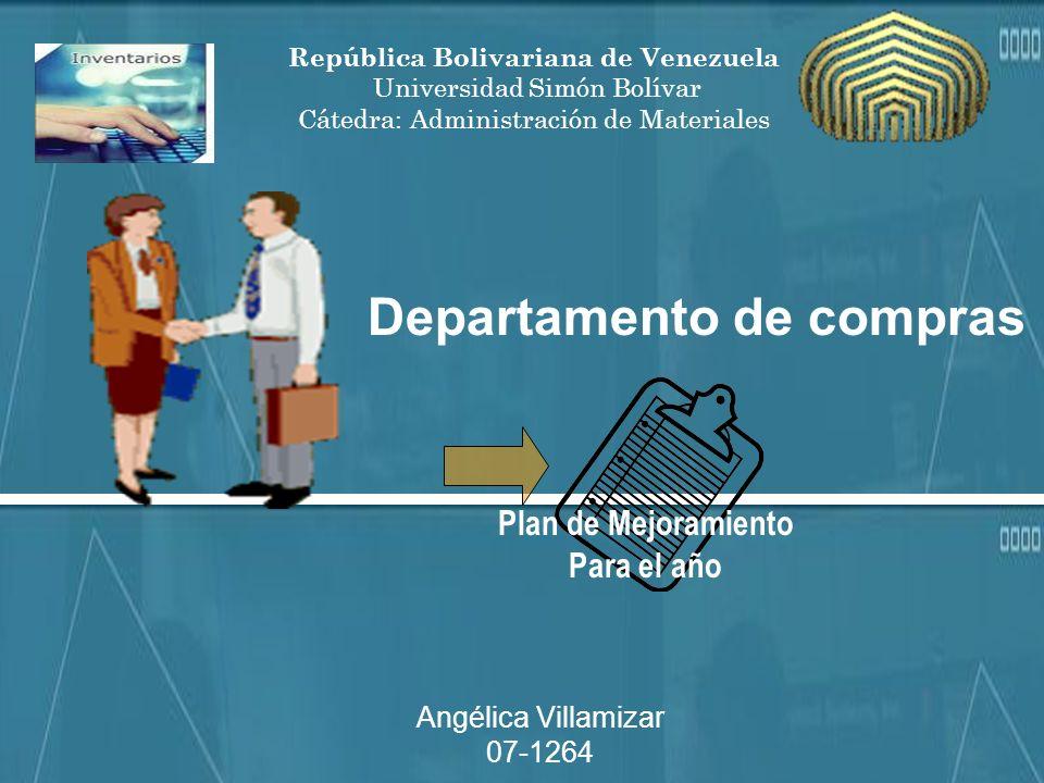 Departamento de compras República Bolivariana de Venezuela Universidad Simón Bolívar Cátedra: Administración de Materiales Plan de Mejoramiento Para el año Angélica Villamizar 07-1264