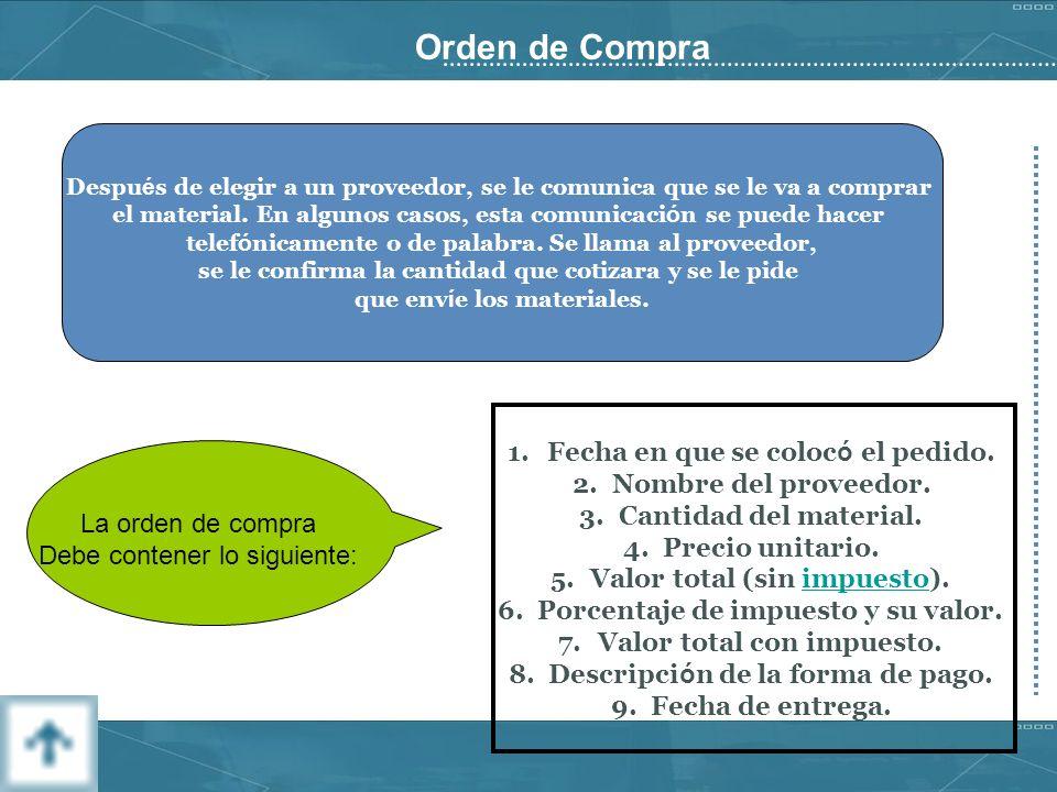 Orden de Compra Despu é s de elegir a un proveedor, se le comunica que se le va a comprar el material.