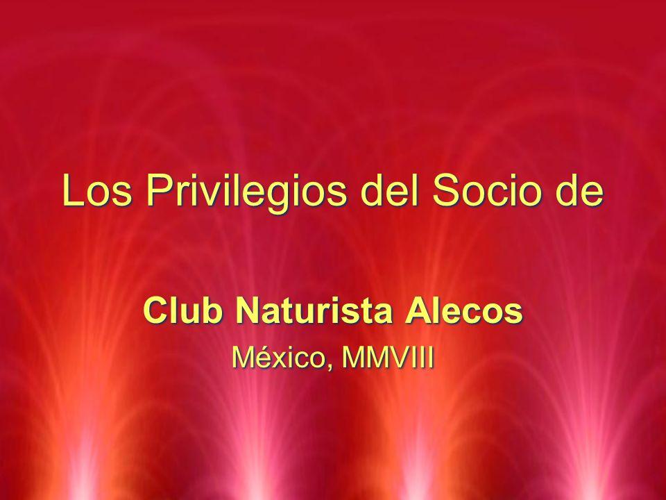 Los Privilegios del Socio de Club Naturista Alecos México, MMVIII Club Naturista Alecos México, MMVIII